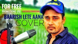 Baarish Lete Aana - Cover Song | Singer Alam | Darshan Raval | Latest Hindi Song 2018 | Promotions