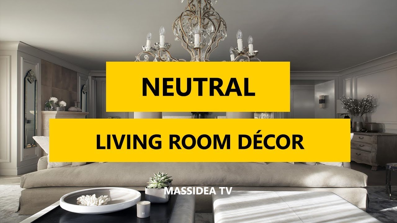 50 Best Neutral Tone Living Room Decorating Ideas 2018 Youtube