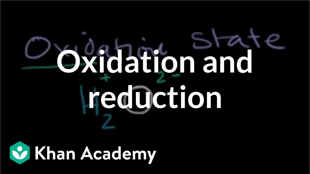 Oxidation and reduction (video) | Khan Academy