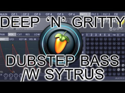 Deep'n'Gritty Dubstep bass wobble in FL Studio using Sytrus