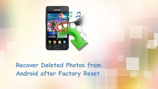 How to Recover Deleted Photos after Factory Reset Samsung/HTC/LG/Sony/Motorola