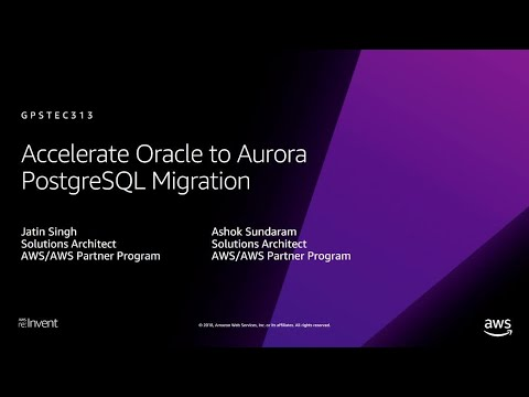 AWS re:Invent 2018: Accelerate Oracle to Aurora PostgreSQL Migration (GPSTEC313)