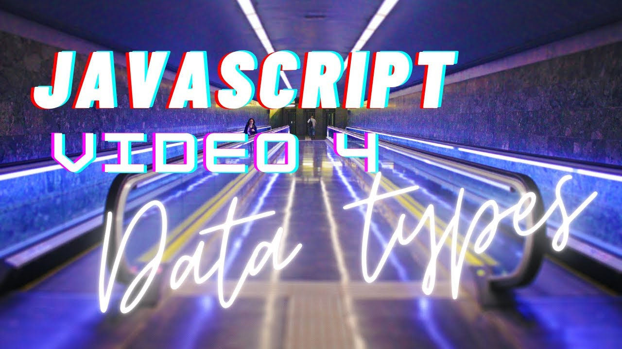 Easiest Series For Learning Javascript - Data Types - Video 4