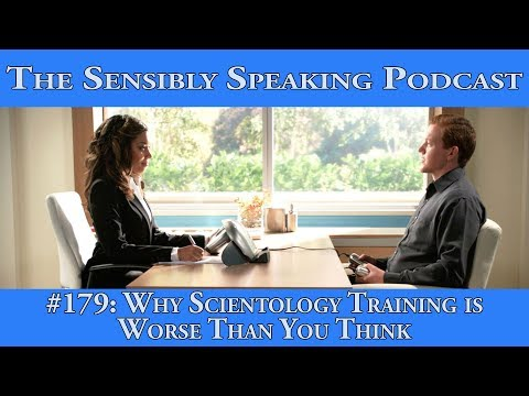 Sensibly Speaking Podcast #179: Why Scientology Training is Worse Than You Think
