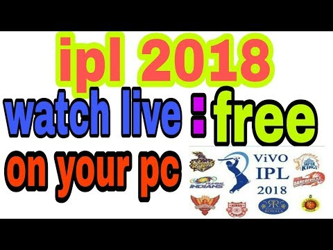 How To Watch Ipl 2018 Live Streaming Free On Pc And Laptop