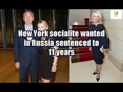 New York socialite wanted in Russia sentenced to 11 years