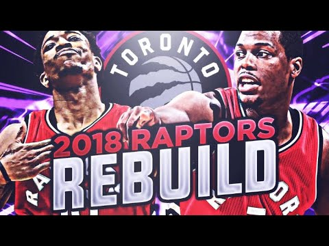 SUPER TEAM IN THE SIX!? 2018 RAPTORS REBUILD! NBA 2K17