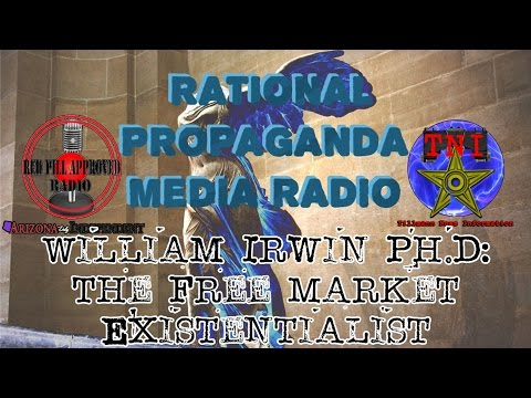 Rational Propaganda Media (RPM) – William Irwin Ph.D: The Free Market Existentialist