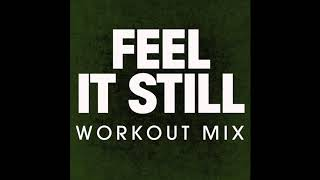 Feel It Still (Workout Remix)