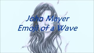 John Mayer - Emoji of a Wave (Lyrics)