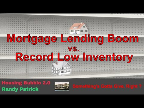Housing Bubble 2.0 – Mortgage Lending Boom vs. Record Low Housing Inventory