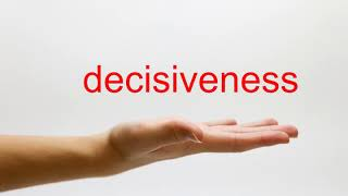 How to Pronounce decisiveness American English