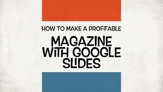 How to create a profitable magazine with Google Slides Promo