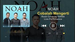 Noah Cobalah Mengerti Versi Rock Cover by IVANA