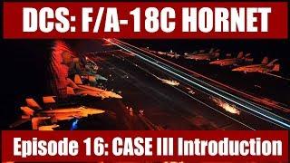 DCS: F/A-18C Hornet – Episode 16: CASE III Introduction