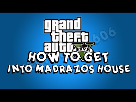 How to Get In Madrazo's House GTA V