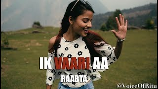 Ik Vaari Aa - Raabta | Female Cover Version By Ritu Agarwal @VoiceOfRitu