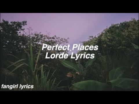 Perfect Places || Lorde Lyrics