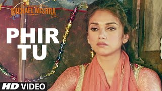 PHIR TU Video Song | The Legend of Michael Mishra | Arshad Warsi, Aditi Rao Hydari | T-Series