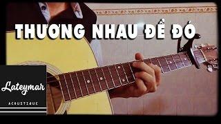 THƯƠNG NHAU ĐỂ ĐÓ - 「Guitar Solo」| LATEYMAR