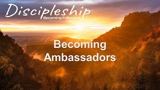 Discipleship - Becoming Ambassadors