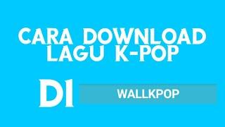 Gambar cover Cara Download Lagu K-Pop di WallK-Pop