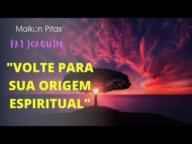 PAI JOAQUIM: VOLTANDO PARA SUA ORIGEM   | Maikon Pitas