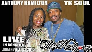 ANTHONY HAMILTON &  TK SOUL LIVE in GREENVILLE MS /BEST OF ME, CHARLENE, LOOKIN FOR A LADY