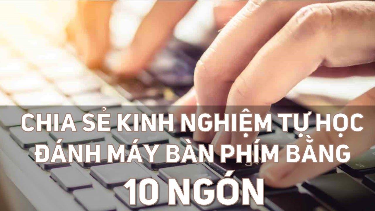 Chia sẻ kinh nghiệm luyện gõ bàn phím 10 ngón tay | Trường học PowerPoint