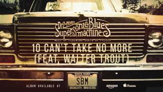 Supersonic Blues Machine - Can't Take It No More (feat. Walter Trout) (West of Flushing...)