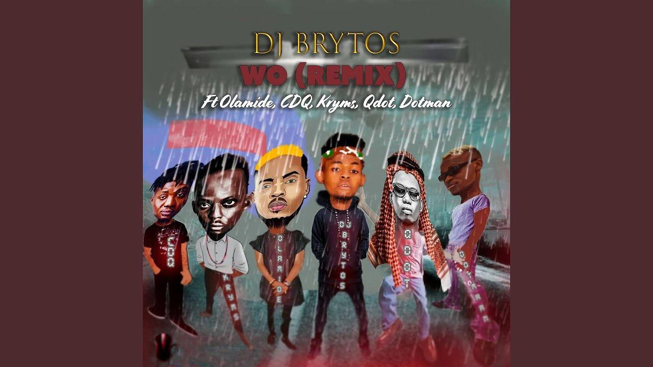 Wo (feat. Olamide, CDQ, Kryms, Qdot, Dotman) (Remix)