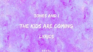 Tones and I  - The Kids Are Coming (Lyrics)