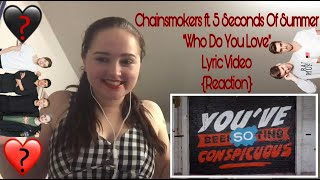 "The Chainsmokers Ft. 5 Seconds Of Summer: ""Who Do You Love"" Lyric Video {Reaction}"