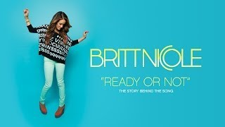 "Britt Nicole - Story Behind ""Ready or Not"" (Part 1)"