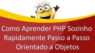 Como Aprender PHP Sozinho Rapidamente Passo a Passo Orientado a Objetos Curso Completo
