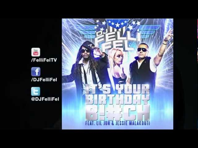 DJ Felli Fel - It's Your Birthday B!tch ft. Lil Jon & Jessie Malakouti [Audio]