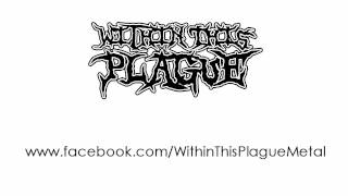 Within This Plague - Spread This Disease (rough demo)