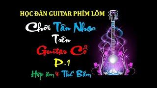 Học đàn vọng cổ - Chơi tân nhạc trên guitar phím lõm p1