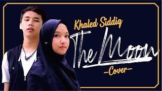 The Moon - Khaled Siddiq (Cover) Ifary ft. Sulthan Maulana