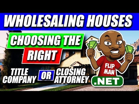 Choosing the Right Title Companies / Closing Attorneys to Close Your Deals   Wholesaling Houses