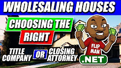 Choosing the Right Title Companies / Closing Attorneys to Close Your Deals | Wholesaling Houses