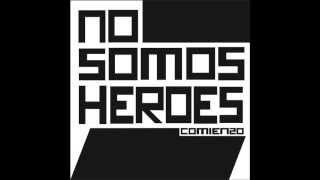 NO SOMOS HEROES-AQUI ESTOY