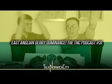 EAST ANGLIAN DERBY DOMINANCE! THE TNC PODCAST #31