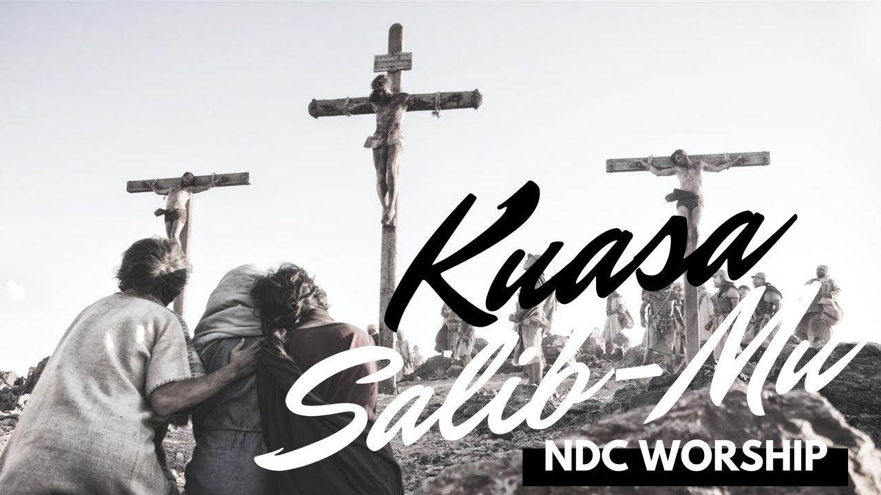 Kuasa SalibMu Lyric,Chord&Video : NDC Worship
