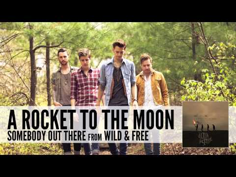 A Rocket To The Moon: Somebody Out There (Audio)