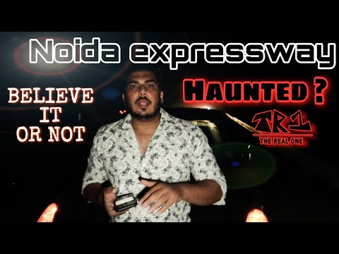 HAUNTED NOIDA EXPRESSWAY TRUTH | MUST WATCH | THE REAL ONE