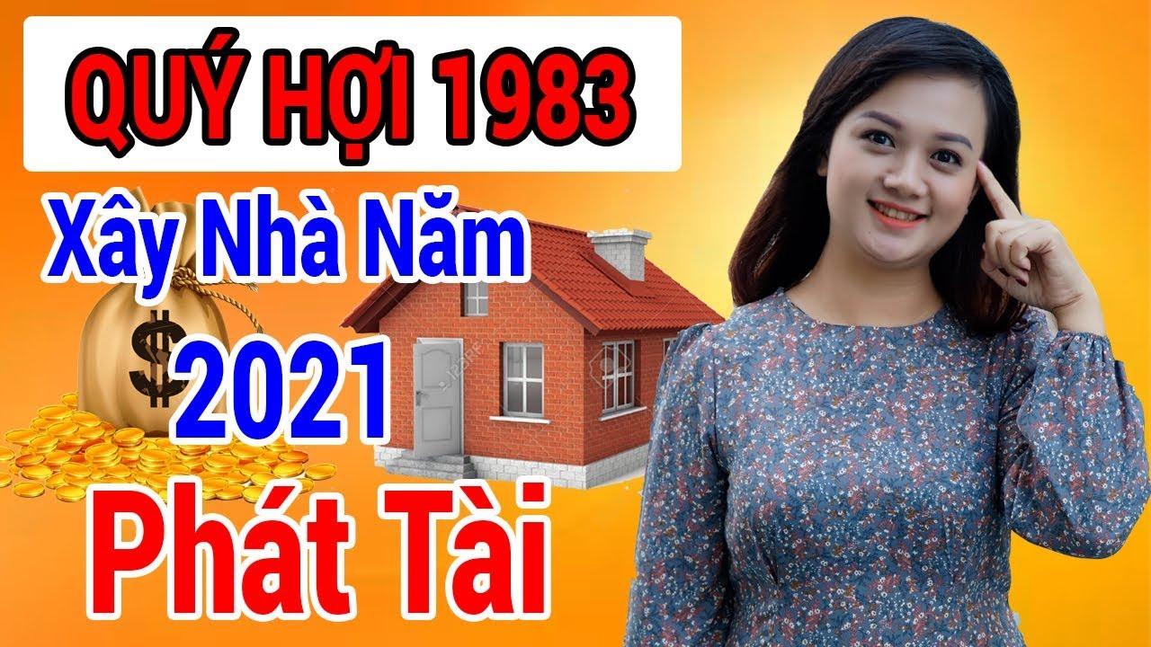 Xem Tuổi Làm Nhà Năm 2021 Tuổi QUÝ HỢI 1983 Được Lộc Trời Cho Giàu Sang Phú Quý Trọn Đời