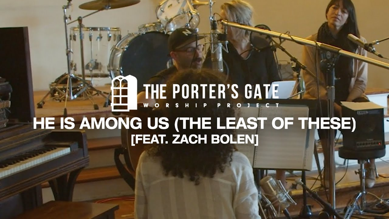 The Porter's Gate - He Is Among Us (feat. Zach Bolen) (Official Live Video)