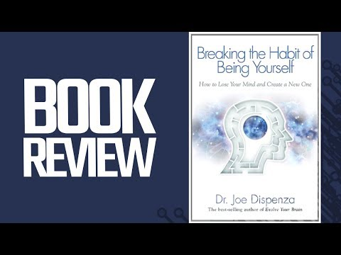 Breaking The Habit of Being Yourself (Book Review)
