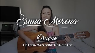 Bruna Morena - Oração (A banda mais bonita da cidade Cover)